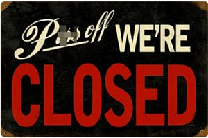 P**s Off We're Closed rusted metal sign  450mm x 300mm (pst 1812)